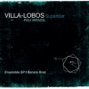 Pau Brasil & Ensemble SP & Renat - VILLA-LOBOS SUPERSTAR