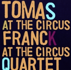 Tomas Frank Quartet - AT THE CIRCUS - Front Cover