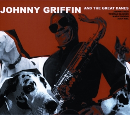 Johnny Griffin & The Great Danes - JOHNNY GRIFFIN 6 THE GREAT DANES - Front Cover