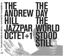 Andrew Hill Jazzparoctet +1 - THE DAY THE WORLD STOOD STILL - Front Cover