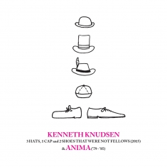 Kenneth Knudsen - 3 Hats, 1 Cap and 2 Shoes That Were Not Fellows (2015) & Anima ('79 – '85) - Front Cover